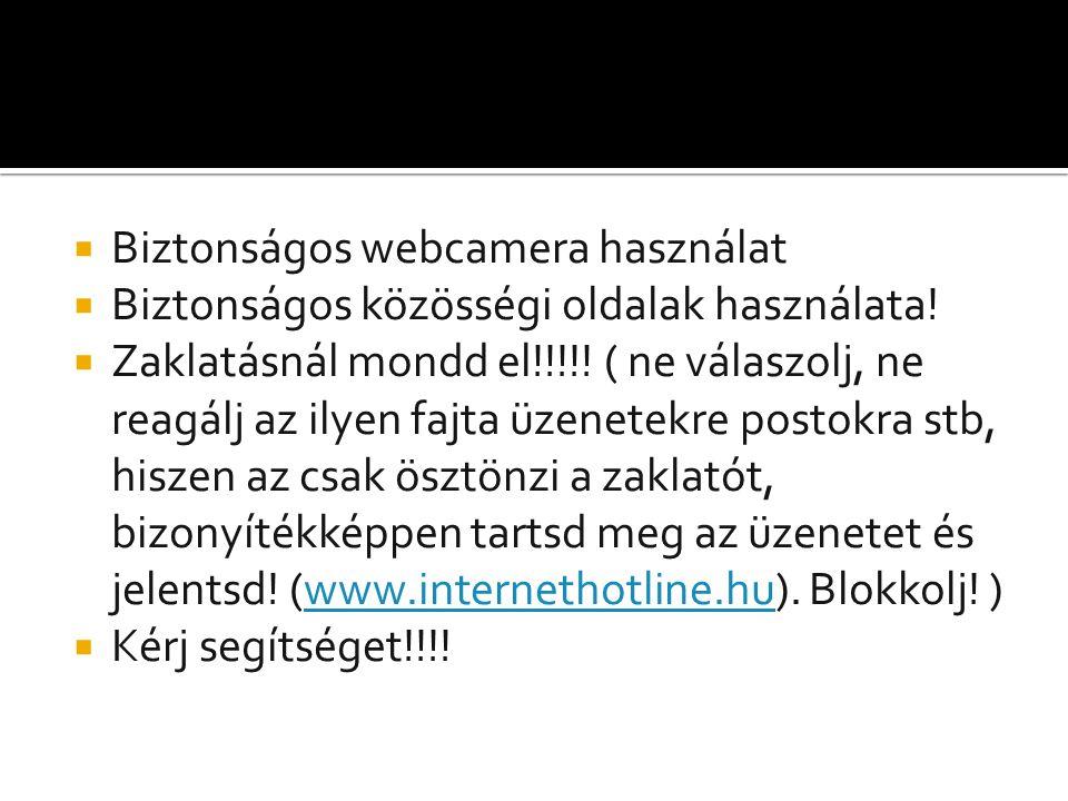  Biztonságos webcamera használat  Biztonságos közösségi oldalak használata!  Zaklatásnál mondd el!!!!! ( ne válaszolj, ne reagálj az ilyen fajta üz