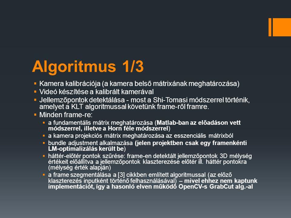 Algoritmus 1/3  Kamera kalibrációja (a kamera belső mátrixának meghatározása)  Videó készítése a kalibrált kamerával  Jellemzőpontok detektálása -
