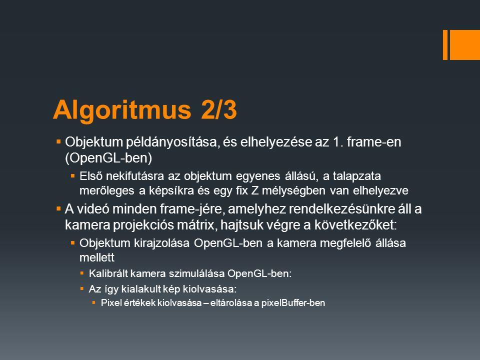 Algoritmus 2/3  Objektum példányosítása, és elhelyezése az 1. frame-en (OpenGL-ben)  Első nekifutásra az objektum egyenes állású, a talapzata merőle