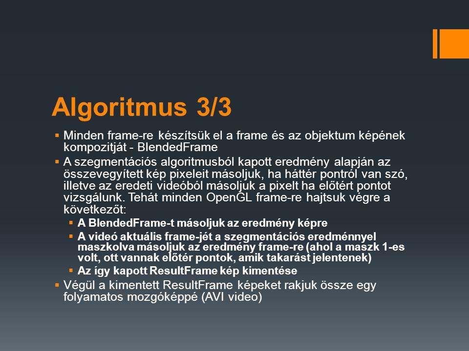 Algoritmus 3/3  Minden frame-re készítsük el a frame és az objektum képének kompozitját - BlendedFrame  A szegmentációs algoritmusból kapott eredmén