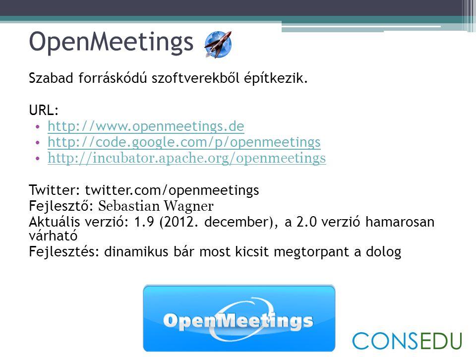 Openmeetings – képességek •Audió és videó kapcsolat •Konferenciabeszélgetések rögzítése •Zárt és publikus kommunikációs terek •WhiteBoard •Teljes képernyő átadása •Többnyelvű felhasználó felület •Szavazás •Felhasználók és szervezeti egységek kezelése •Fejlett adminisztrációs lehetőségek