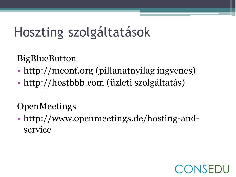 Hoszting szolgáltatások BigBlueButton •http://mconf.org (pillanatnyilag ingyenes) •http://hostbbb.com (üzleti szolgáltatás) OpenMeetings •http://www.openmeetings.de/hosting-and- service