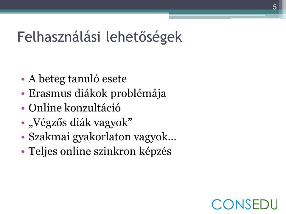 """Felhasználási lehetőségek •A beteg tanuló esete •Erasmus diákok problémája •Online konzultáció •""""Végzős diák vagyok •Szakmai gyakorlaton vagyok… •Teljes online szinkron képzés 5"""