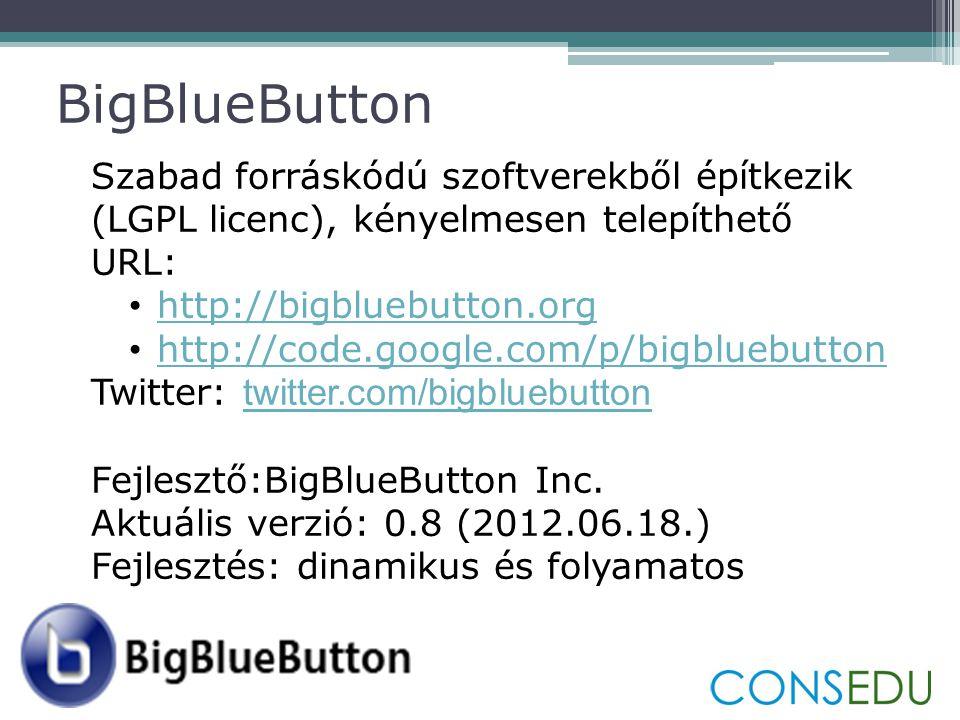 BigBlueButton Szabad forráskódú szoftverekből építkezik (LGPL licenc), kényelmesen telepíthető URL: • http://bigbluebutton.org http://bigbluebutton.org • http://code.google.com/p/bigbluebutton http://code.google.com/p/bigbluebutton Twitter: twitter.com/bigbluebutton twitter.com/bigbluebutton Fejlesztő:BigBlueButton Inc.