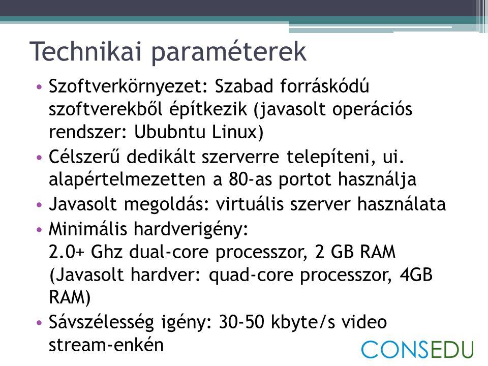 Technikai paraméterek • Szoftverkörnyezet: Szabad forráskódú szoftverekből építkezik (javasolt operációs rendszer: Ububntu Linux) • Célszerű dedikált szerverre telepíteni, ui.