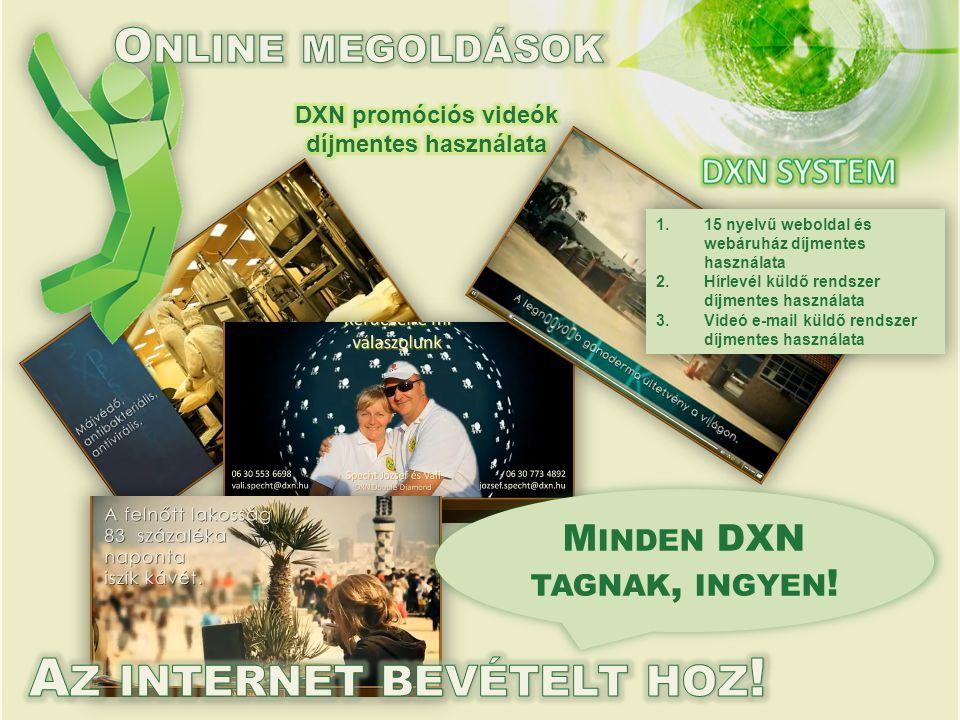 1.15 nyelvű weboldal és webáruház díjmentes használata 2.Hírlevél küldő rendszer díjmentes használata 3.Videó e-mail küldő rendszer díjmentes használata M INDEN DXN TAGNAK, INGYEN !