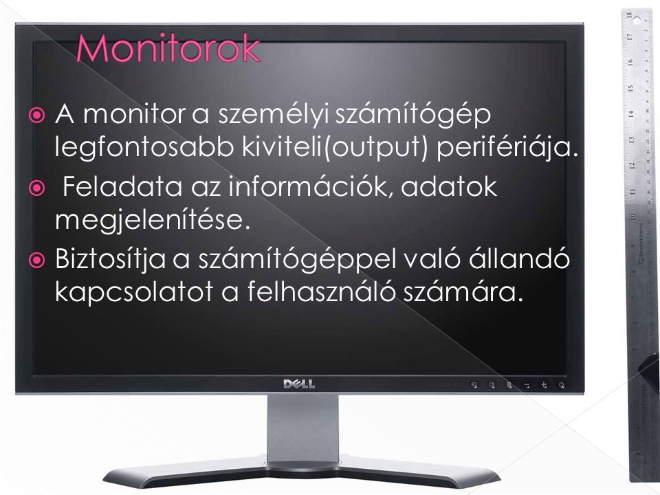  CRT Cathode Ray Tube Katódsugárcsöves monitor CRT  LCD Liquid Crystal Display Folyadékkristályos monitor LCD  PDP Plazma Display Panel Gázplazmás monitor PDP