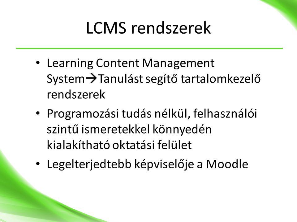LCMS rendszerek • Learning Content Management System  Tanulást segítő tartalomkezelő rendszerek • Programozási tudás nélkül, felhasználói szintű ismeretekkel könnyedén kialakítható oktatási felület • Legelterjedtebb képviselője a Moodle