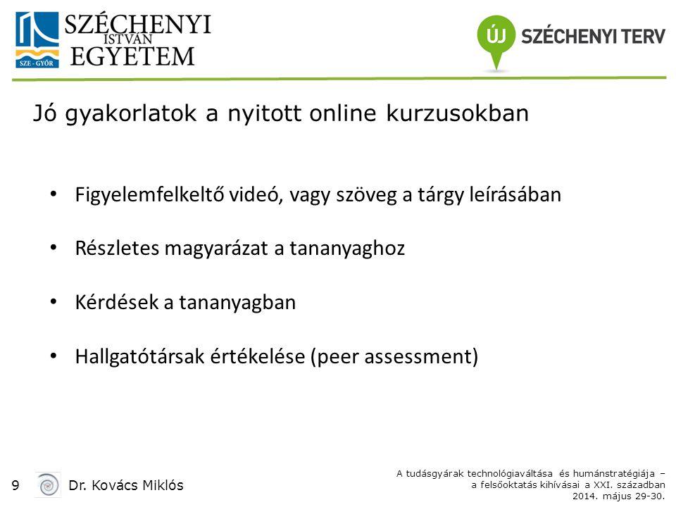 9Dr. Kovács Miklós A tudásgyárak technológiaváltása és humánstratégiája – a felsőoktatás kihívásai a XXI. században 2014. május 29-30. Jó gyakorlatok