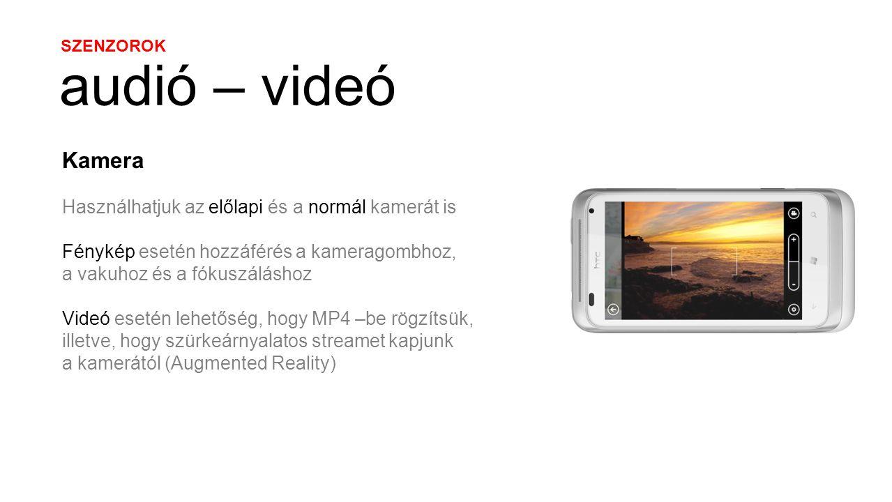 SZENZOROK audió – videó Kamera Használhatjuk az előlapi és a normál kamerát is Fénykép esetén hozzáférés a kameragombhoz, a vakuhoz és a fókuszáláshoz Videó esetén lehetőség, hogy MP4 –be rögzítsük, illetve, hogy szürkeárnyalatos streamet kapjunk a kamerától (Augmented Reality)