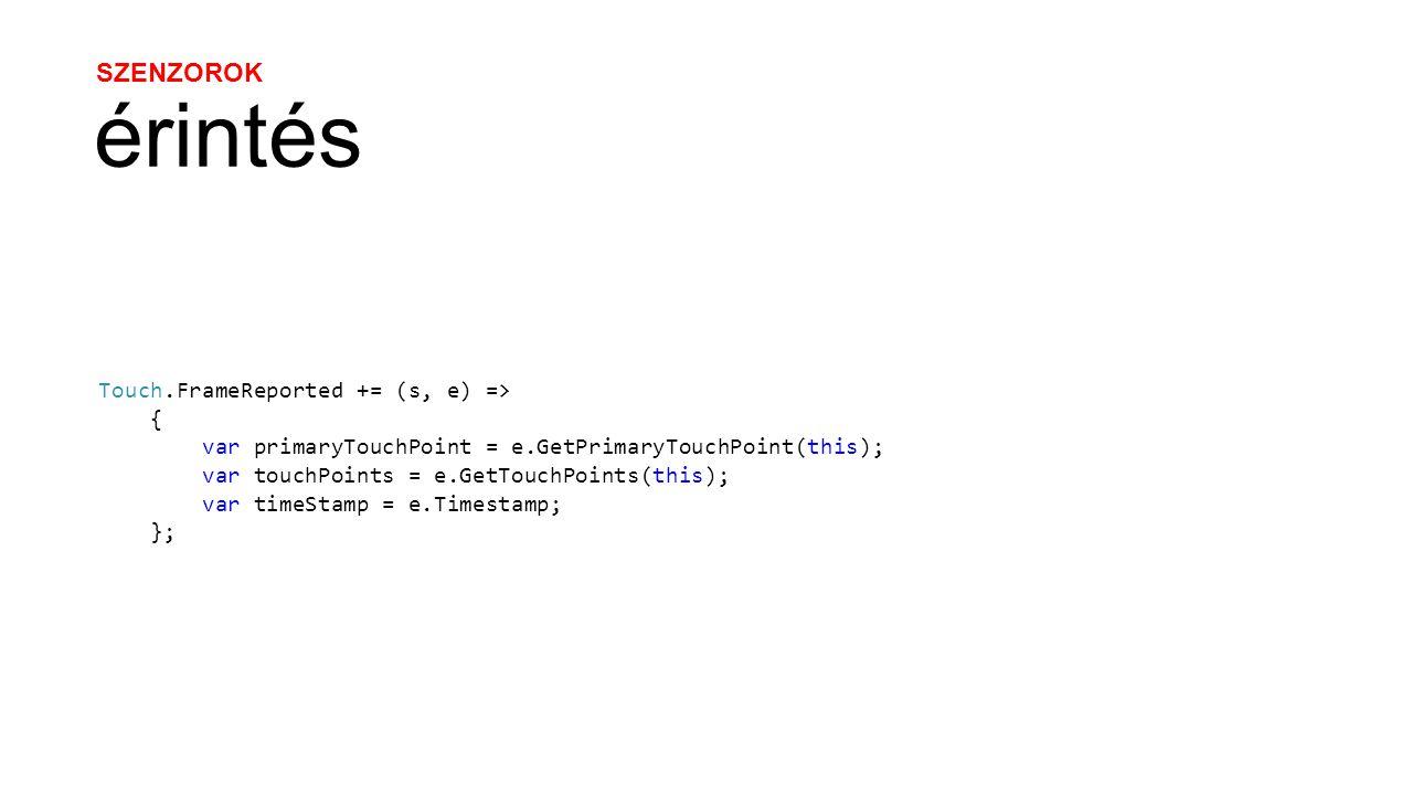 SZENZOROK érintés Touch.FrameReported += (s, e) => { var primaryTouchPoint = e.GetPrimaryTouchPoint(this); var touchPoints = e.GetTouchPoints(this); var timeStamp = e.Timestamp; };