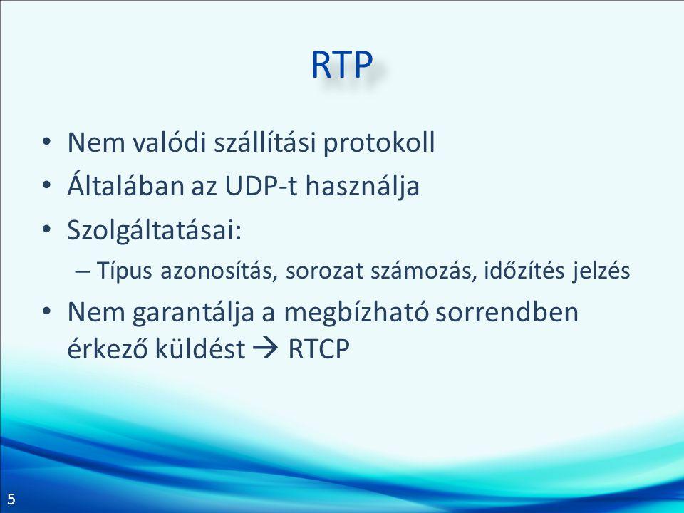 5 RTP • Nem valódi szállítási protokoll • Általában az UDP-t használja • Szolgáltatásai: – Típus azonosítás, sorozat számozás, időzítés jelzés • Nem g