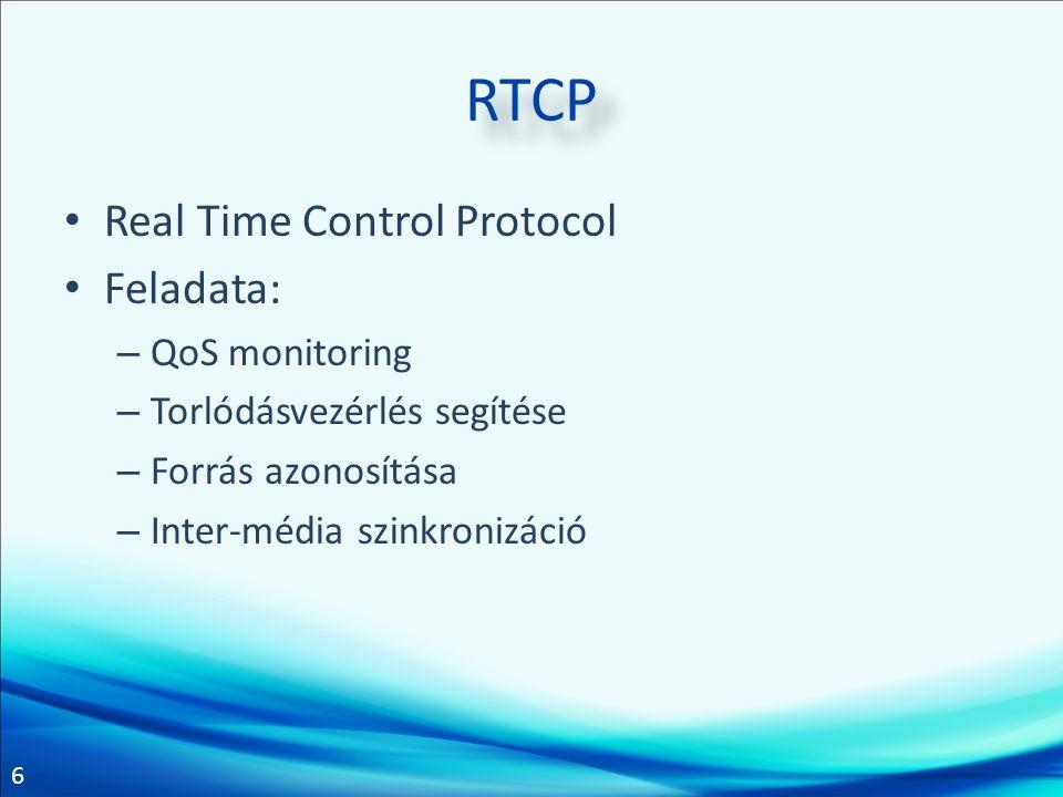 6 RTCP • Real Time Control Protocol • Feladata: – QoS monitoring – Torlódásvezérlés segítése – Forrás azonosítása – Inter-média szinkronizáció