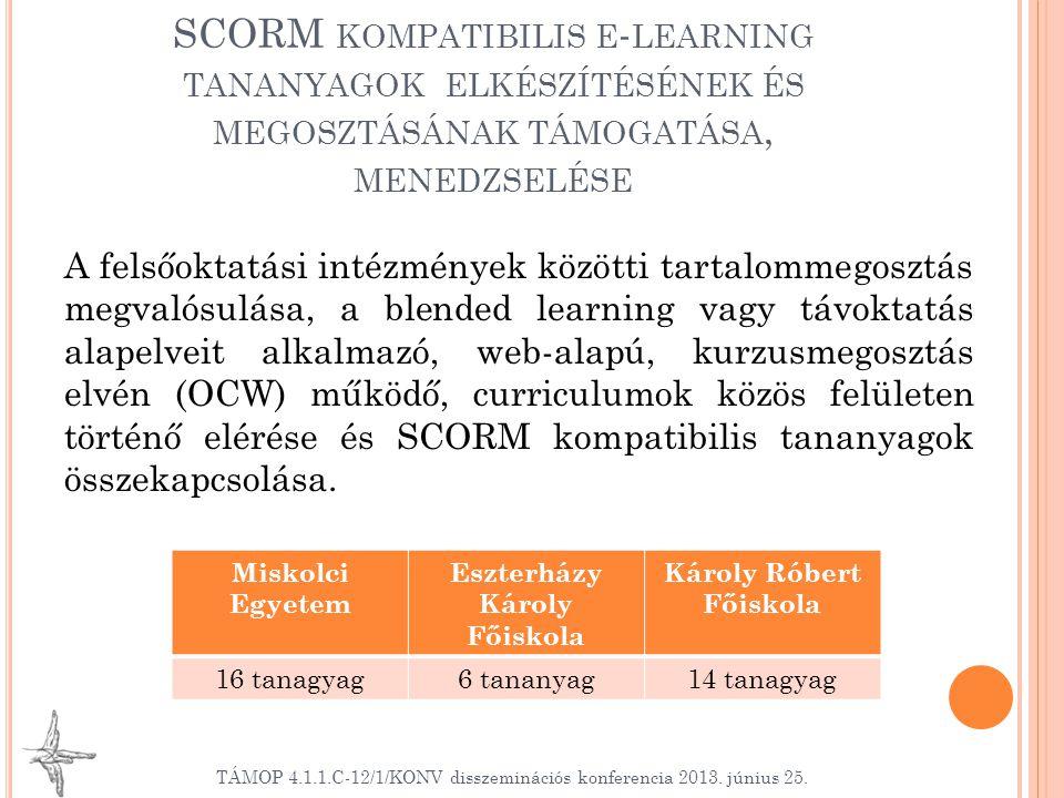 SCORM KOMPATIBILIS E - LEARNING TANANYAGOK ELKÉSZÍTÉSÉNEK ÉS MEGOSZTÁSÁNAK TÁMOGATÁSA, MENEDZSELÉSE A felsőoktatási intézmények közötti tartalommegosztás megvalósulása, a blended learning vagy távoktatás alapelveit alkalmazó, web-alapú, kurzusmegosztás elvén (OCW) működő, curriculumok közös felületen történő elérése és SCORM kompatibilis tananyagok összekapcsolása.