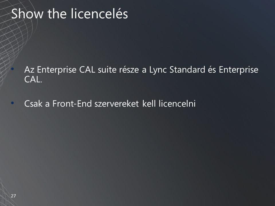 Show the licencelés • Az Enterprise CAL suite része a Lync Standard és Enterprise CAL. • Csak a Front-End szervereket kell licencelni 27