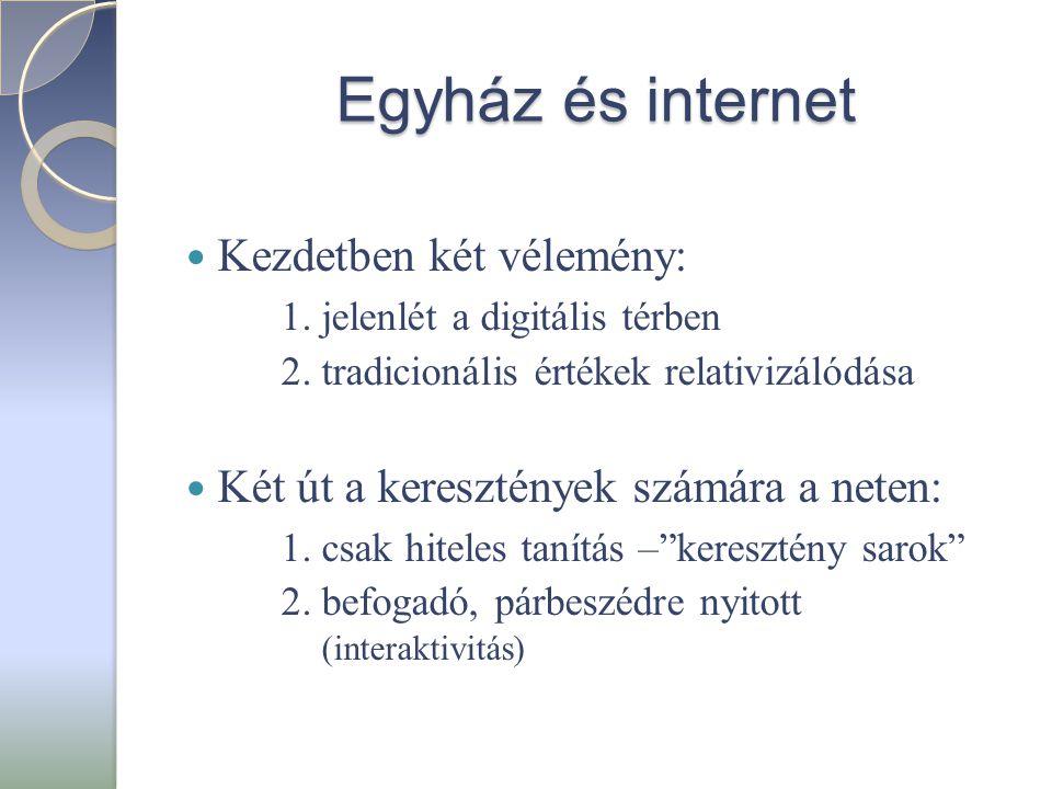 Egyház és internet  Kezdetben két vélemény: 1. jelenlét a digitális térben 2.
