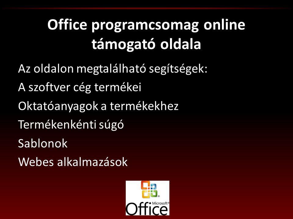 Office programcsomag online támogató oldala Az oldalon megtalálható segítségek: A szoftver cég termékei Oktatóanyagok a termékekhez Termékenkénti súgó Sablonok Webes alkalmazások