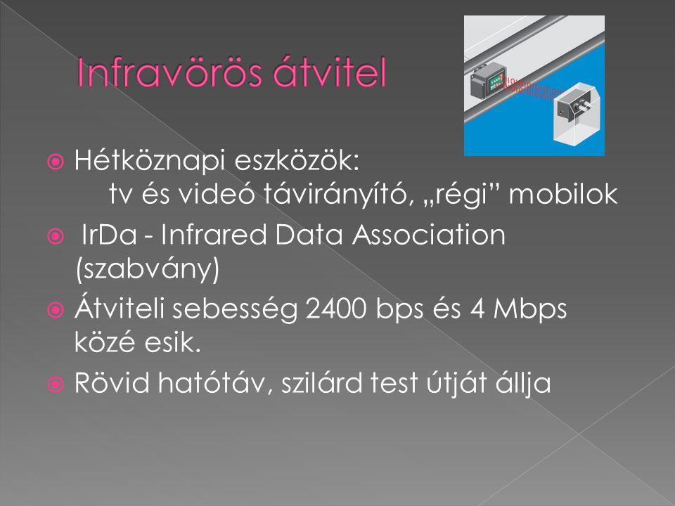 """ Hétköznapi eszközök: tv és videó távirányító, """"régi mobilok  IrDa - Infrared Data Association (szabvány)  Átviteli sebesség 2400 bps és 4 Mbps közé esik."""