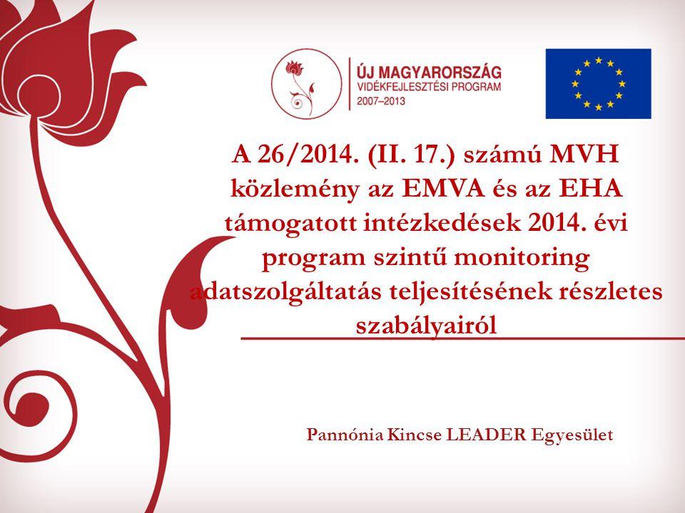 Pannónia Kincse LEADER Egyesület A 26/2014. (II. 17.) számú MVH közlemény az EMVA és az EHA támogatott intézkedések 2014. évi program szintű monitorin