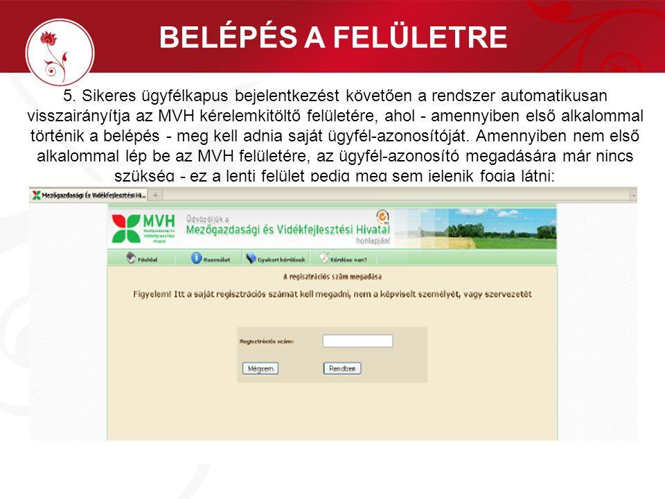 BELÉPÉS A FELÜLETRE 5. Sikeres ügyfélkapus bejelentkezést követően a rendszer automatikusan visszairányítja az MVH kérelemkitöltő felületére, ahol - a