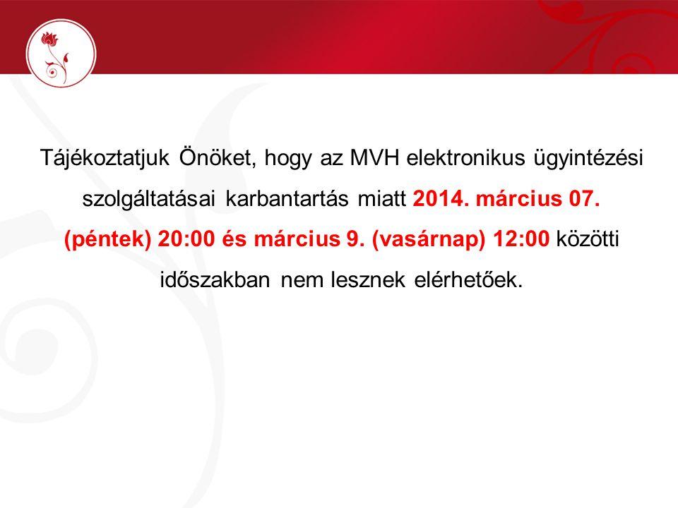 Tájékoztatjuk Önöket, hogy az MVH elektronikus ügyintézési szolgáltatásai karbantartás miatt 2014. március 07. (péntek) 20:00 és március 9. (vasárnap)