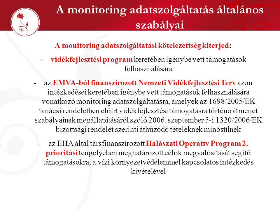 A monitoring adatszolgáltatás általános szabályai A monitoring adatszolgáltatási kötelezettség kiterjed: -vidékfejlesztési program keretében igénybe v