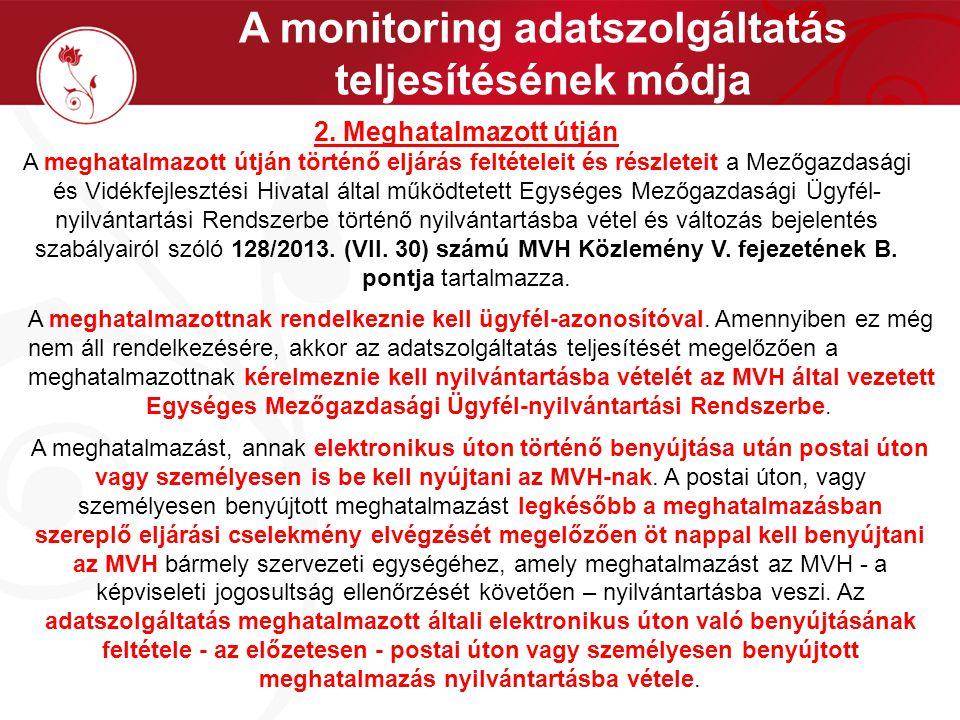 A monitoring adatszolgáltatás teljesítésének módja 2. Meghatalmazott útján A meghatalmazott útján történő eljárás feltételeit és részleteit a Mezőgazd