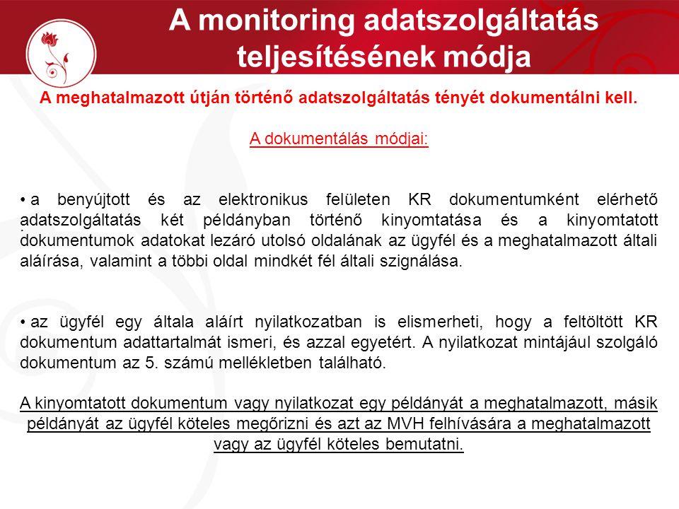 A monitoring adatszolgáltatás teljesítésének módja. A meghatalmazott útján történő adatszolgáltatás tényét dokumentálni kell. A dokumentálás módjai: •