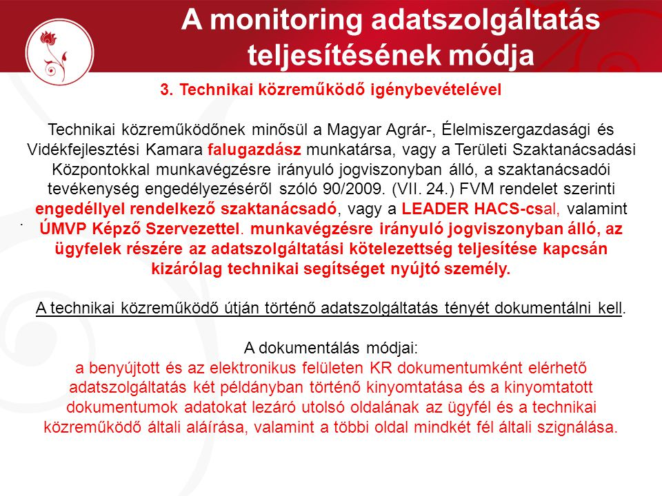 A monitoring adatszolgáltatás teljesítésének módja. 3. Technikai közreműködő igénybevételével Technikai közreműködőnek minősül a Magyar Agrár-, Élelmi