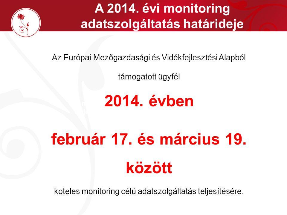 A 2014. évi monitoring adatszolgáltatás határideje A monitoring adatszolgáltatás teljesítésének módja Az Európai Mezőgazdasági és Vidékfejlesztési Ala