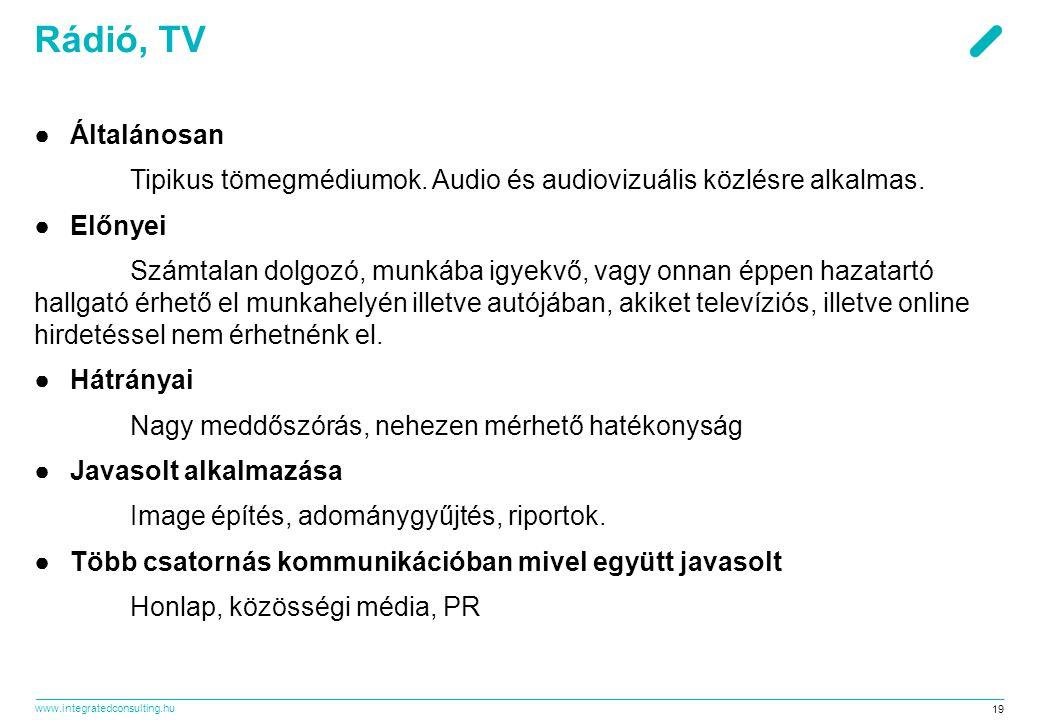 www.integratedconsulting.hu 19 Rádió, TV ●Általánosan Tipikus tömegmédiumok.