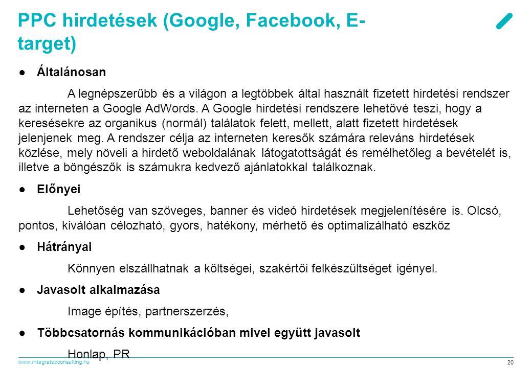 www.integratedconsulting.hu 20 PPC hirdetések (Google, Facebook, E- target) ●Általánosan A legnépszerűbb és a világon a legtöbbek által használt fizetett hirdetési rendszer az interneten a Google AdWords.
