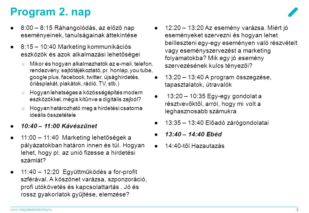 www.integratedconsulting.hu 44 Az esemény varázsa Miért jó eseményeket szervezni és hogyan lehet beilleszteni egy-egy eseményen való részvételt vagy eseményszervezést a marketing folyamatokba.