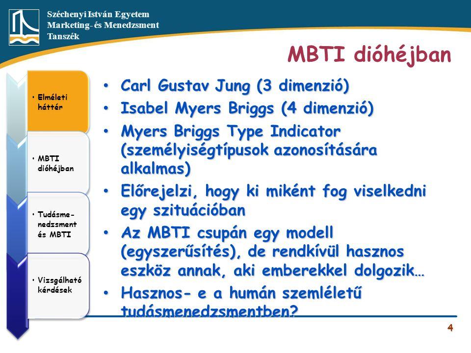 Széchenyi István Egyetem Marketing- és Menedzsment Tanszék MBTI dióhéjban • Carl Gustav Jung (3 dimenzió) • Isabel Myers Briggs (4 dimenzió) • Myers B