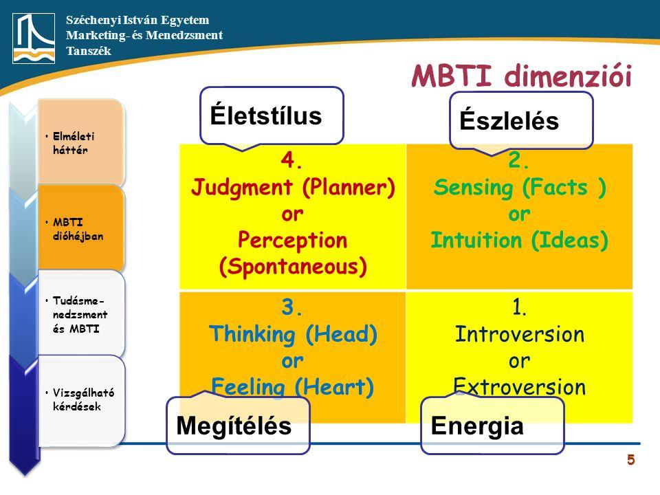 Széchenyi István Egyetem Marketing- és Menedzsment Tanszék MBTI dimenziói 5 4. Judgment (Planner) or Perception (Spontaneous) 2. Sensing (Facts ) or I