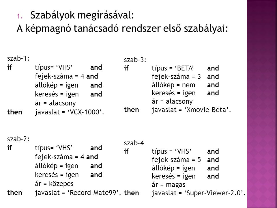 1. Szabályok megírásával: A képmagnó tanácsadó rendszer első szabályai: szab-1: iftípus= 'VHS' and fejek-száma = 4 and állókép = igen and keresés = ig