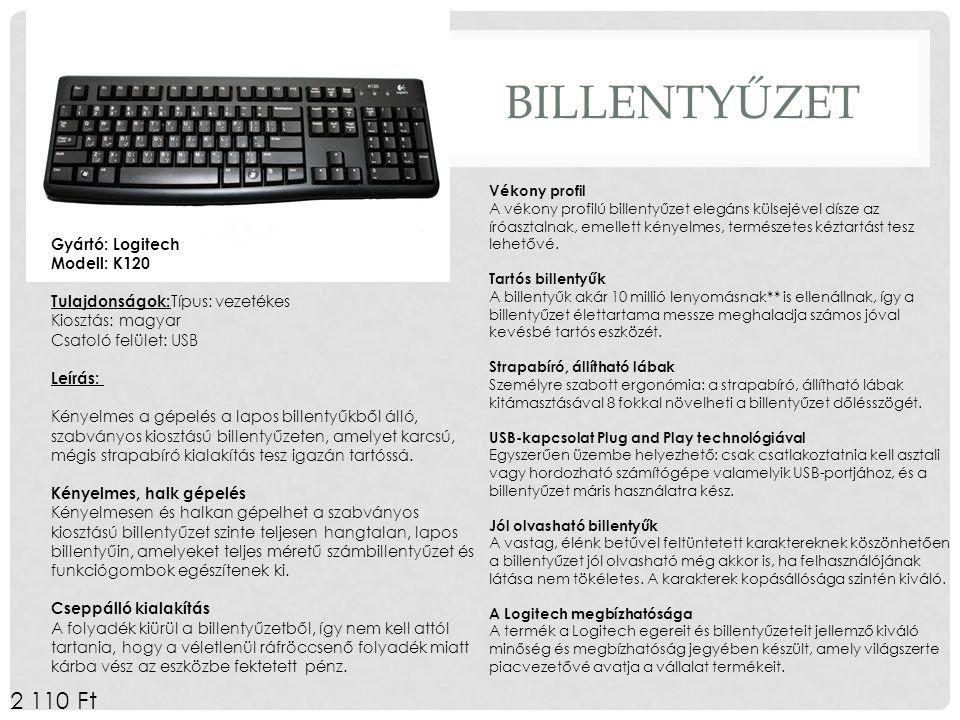 BILLENTYŰZET Gyártó: Logitech Modell: K120 Tulajdonságok: Típus: vezetékes Kiosztás: magyar Csatoló felület: USB Leírás: Kényelmes a gépelés a lapos b