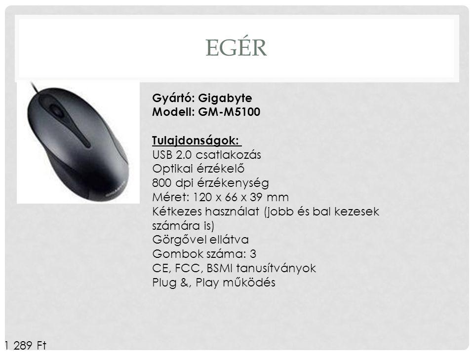 EGÉR Gyártó: Gigabyte Modell: GM-M5100 Tulajdonságok: USB 2.0 csatlakozás Optikai érzékelő 800 dpi érzékenység Méret: 120 x 66 x 39 mm Kétkezes haszná