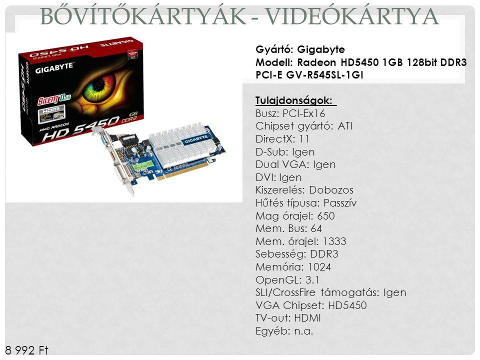 BŐVÍTŐKÁRTYÁK - VIDEÓKÁRTYA Gyártó: Gigabyte Modell: Radeon HD5450 1GB 128bit DDR3 PCI-E GV-R545SL-1GI Tulajdonságok: Busz: PCI-Ex16 Chipset gyártó: A