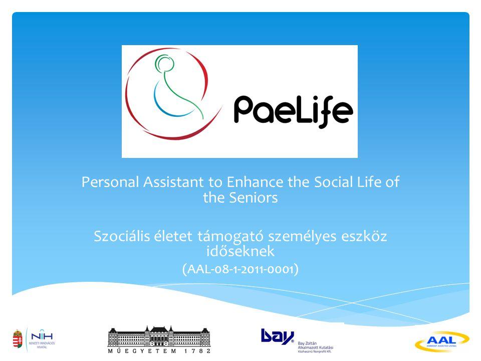 Personal Assistant to Enhance the Social Life of the Seniors Szociális életet támogató személyes eszköz időseknek (AAL-08-1-2011-0001)
