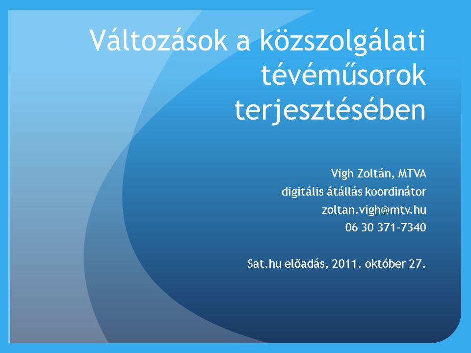 Változások a közszolgálati tévéműsorok terjesztésében Vigh Zoltán, MTVA digitális átállás koordinátor zoltan.vigh@mtv.hu 06 30 371-7340 Sat.hu előadás