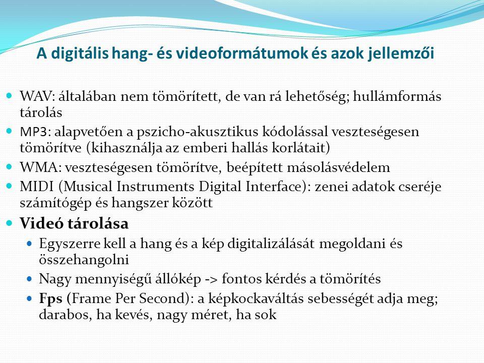 A digitális hang- és videoformátumok és azok jellemzői  WAV: általában nem tömörített, de van rá lehetőség; hullámformás tárolás  MP3: alapvetően a
