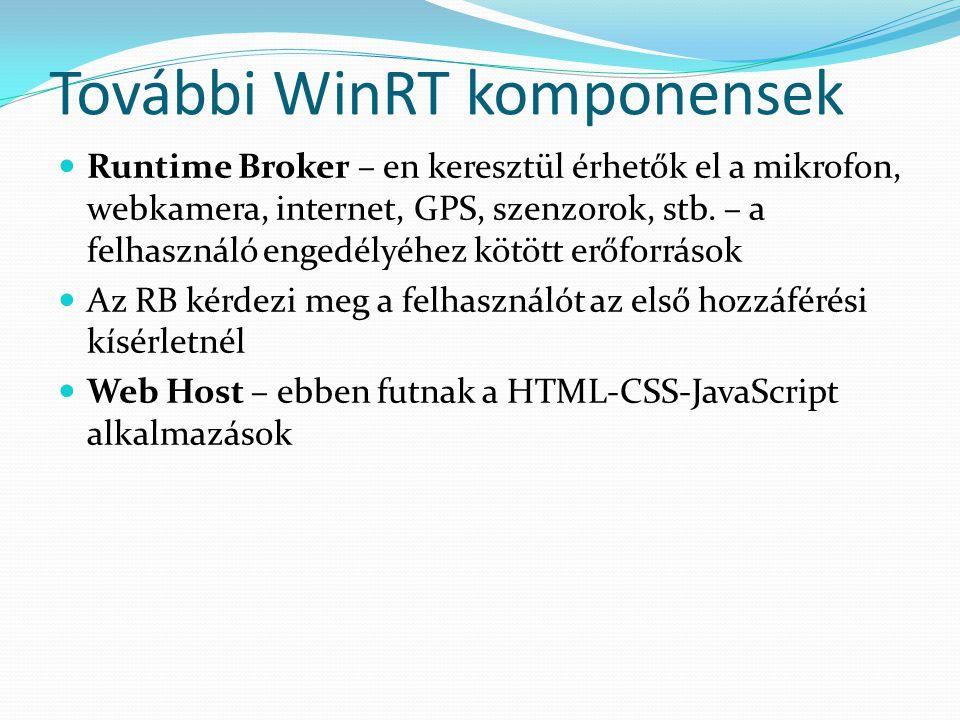 További WinRT komponensek  Runtime Broker – en keresztül érhetők el a mikrofon, webkamera, internet, GPS, szenzorok, stb. – a felhasználó engedélyéhe