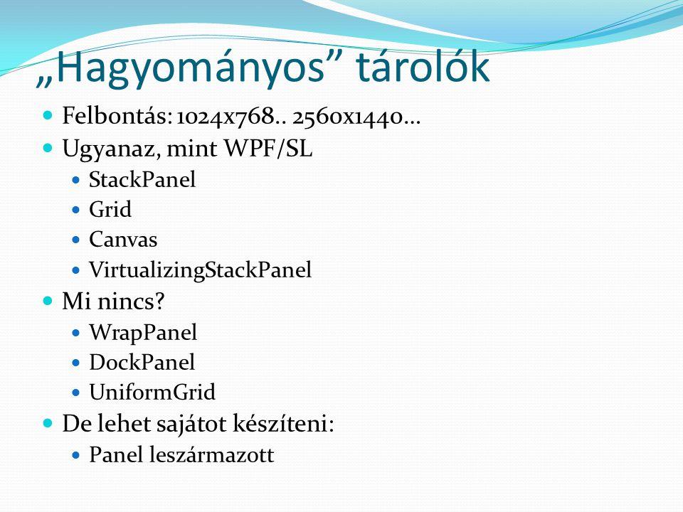 """""""Hagyományos"""" tárolók  Felbontás: 1024x768.. 2560x1440…  Ugyanaz, mint WPF/SL  StackPanel  Grid  Canvas  VirtualizingStackPanel  Mi nincs?  Wr"""