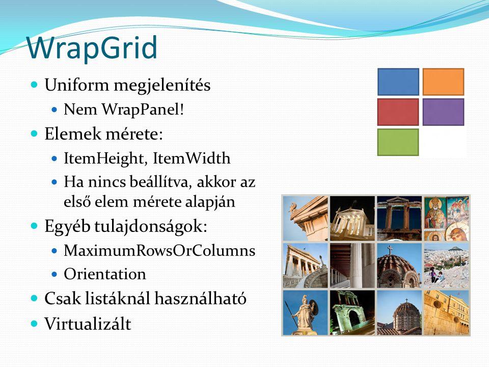 WrapGrid  Uniform megjelenítés  Nem WrapPanel.