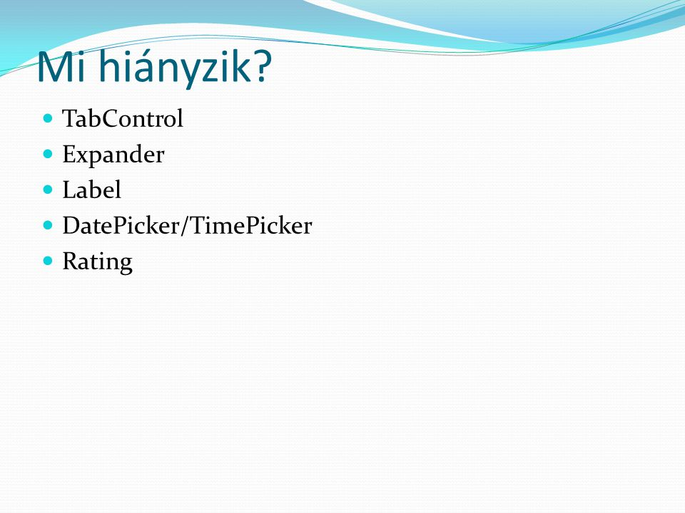 Mi hiányzik  TabControl  Expander  Label  DatePicker/TimePicker  Rating