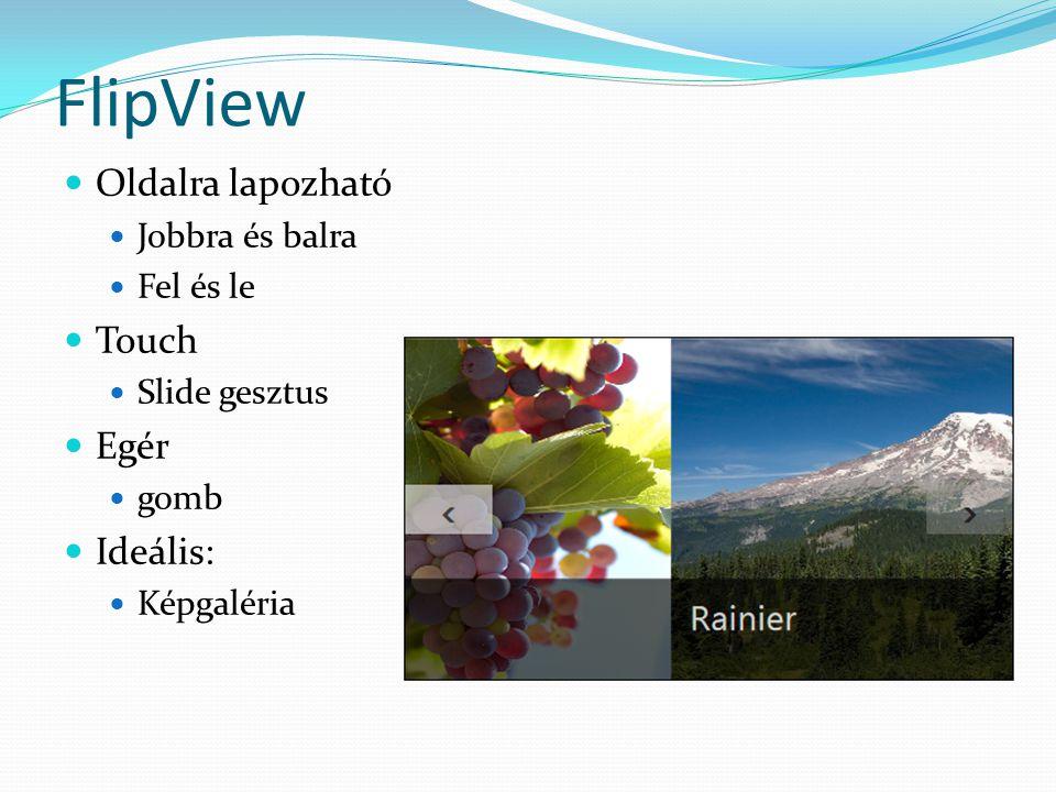 FlipView  Oldalra lapozható  Jobbra és balra  Fel és le  Touch  Slide gesztus  Egér  gomb  Ideális:  Képgaléria