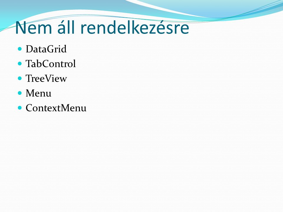 Nem áll rendelkezésre  DataGrid  TabControl  TreeView  Menu  ContextMenu