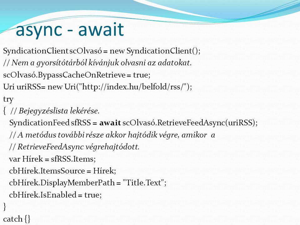 async - await SyndicationClient scOlvasó = new SyndicationClient(); // Nem a gyorsítótárból kívánjuk olvasni az adatokat. scOlvasó.BypassCacheOnRetrie