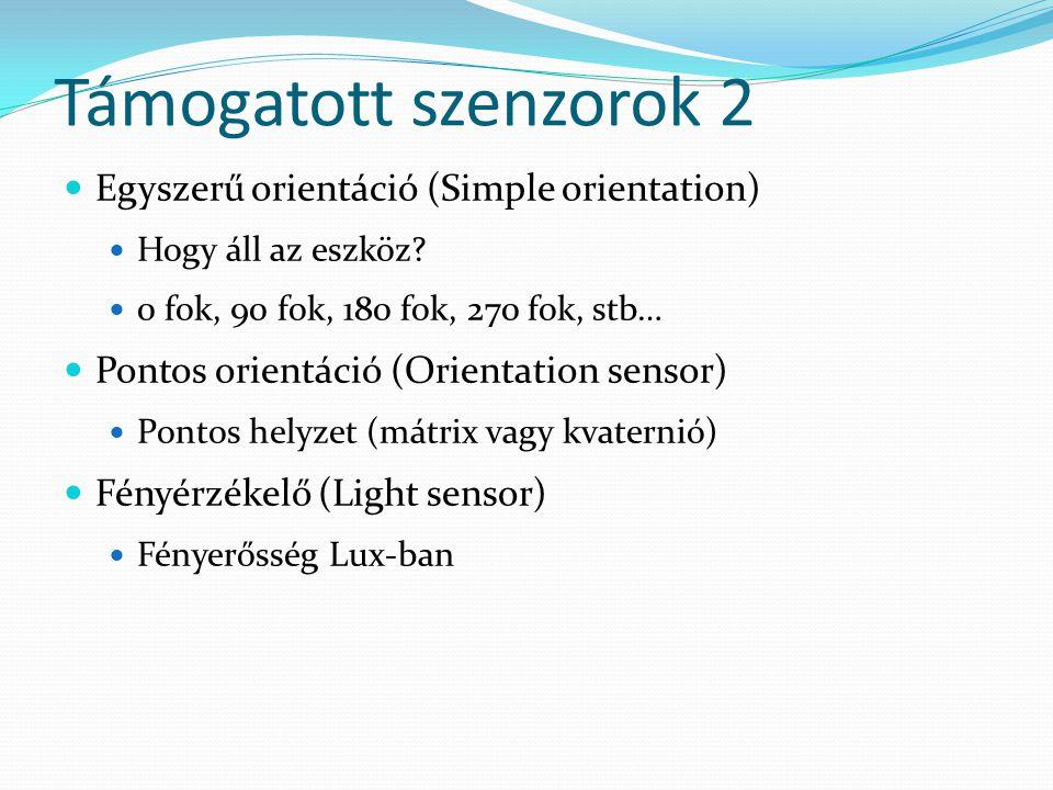 Támogatott szenzorok 2  Egyszerű orientáció (Simple orientation)  Hogy áll az eszköz?  0 fok, 90 fok, 180 fok, 270 fok, stb…  Pontos orientáció (O